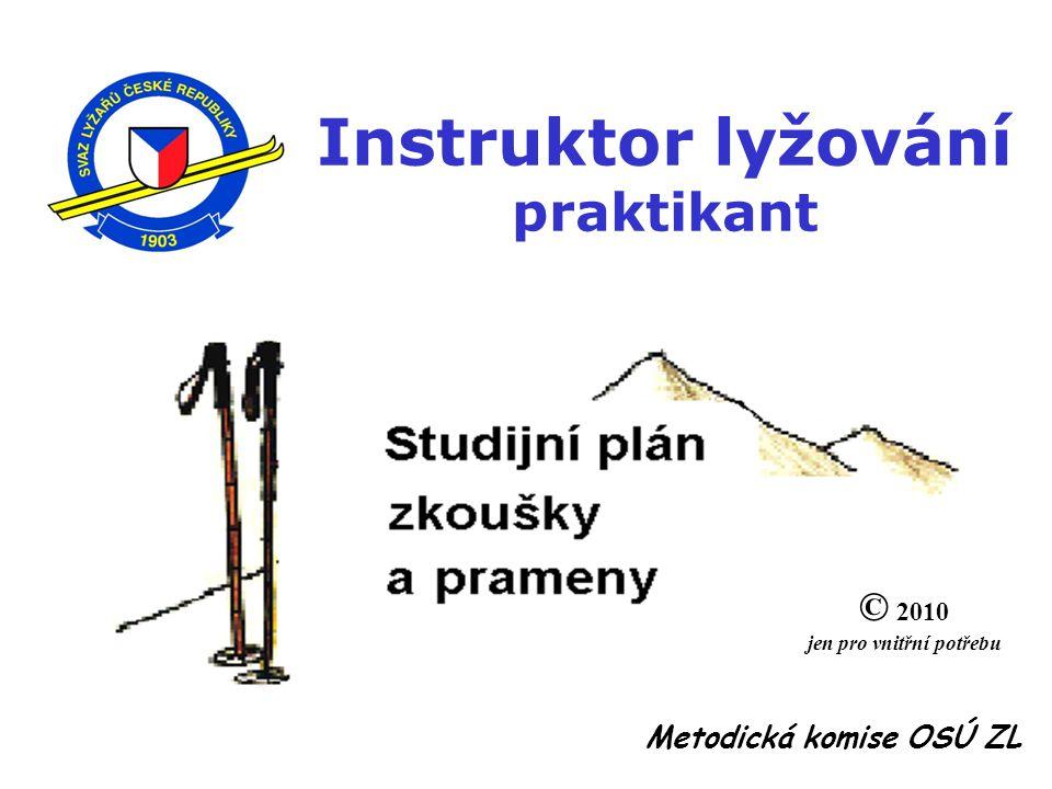 Instruktor lyžování praktikant © 2010 jen pro vnitřní potřebu Metodická komise OSÚ ZL