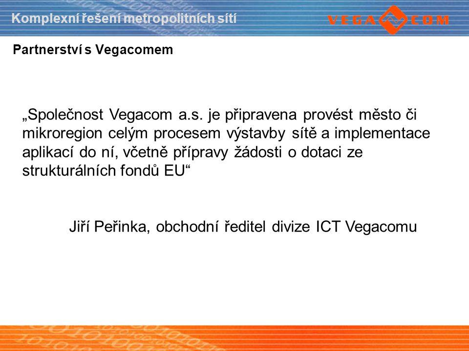 """Komplexní řešení metropolitních sítí Partnerství s Vegacomem """"Společnost Vegacom a.s. je připravena provést město či mikroregion celým procesem výstav"""