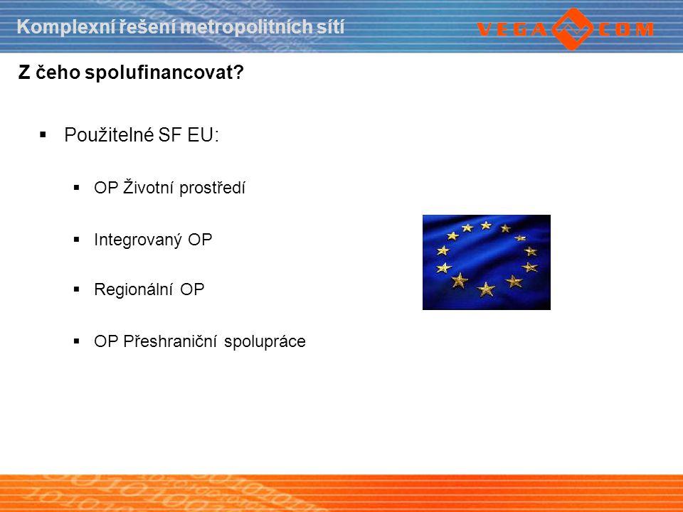 Komplexní řešení metropolitních sítí Z čeho spolufinancovat?  Použitelné SF EU:  OP Životní prostředí  Integrovaný OP  Regionální OP  OP Přeshran