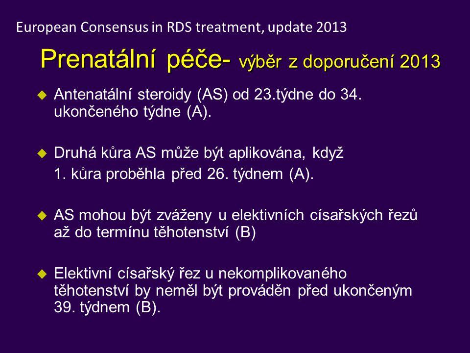 Prenatální péče- výběr z doporučení 2013 u Antenatální steroidy (AS) od 23.týdne do 34. ukončeného týdne (A). u Druhá kůra AS může být aplikována, kdy