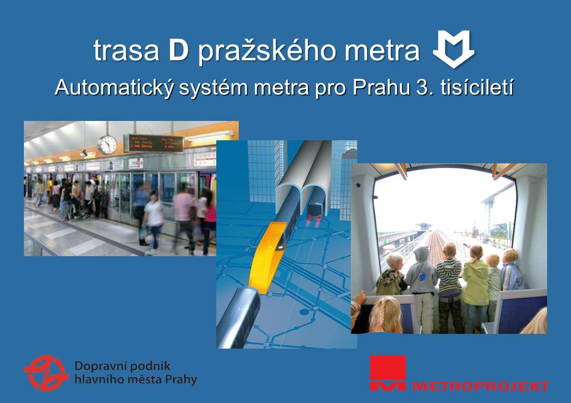 trasa D pražského metra Automatický systém metra pro Prahu 3. tisíciletí
