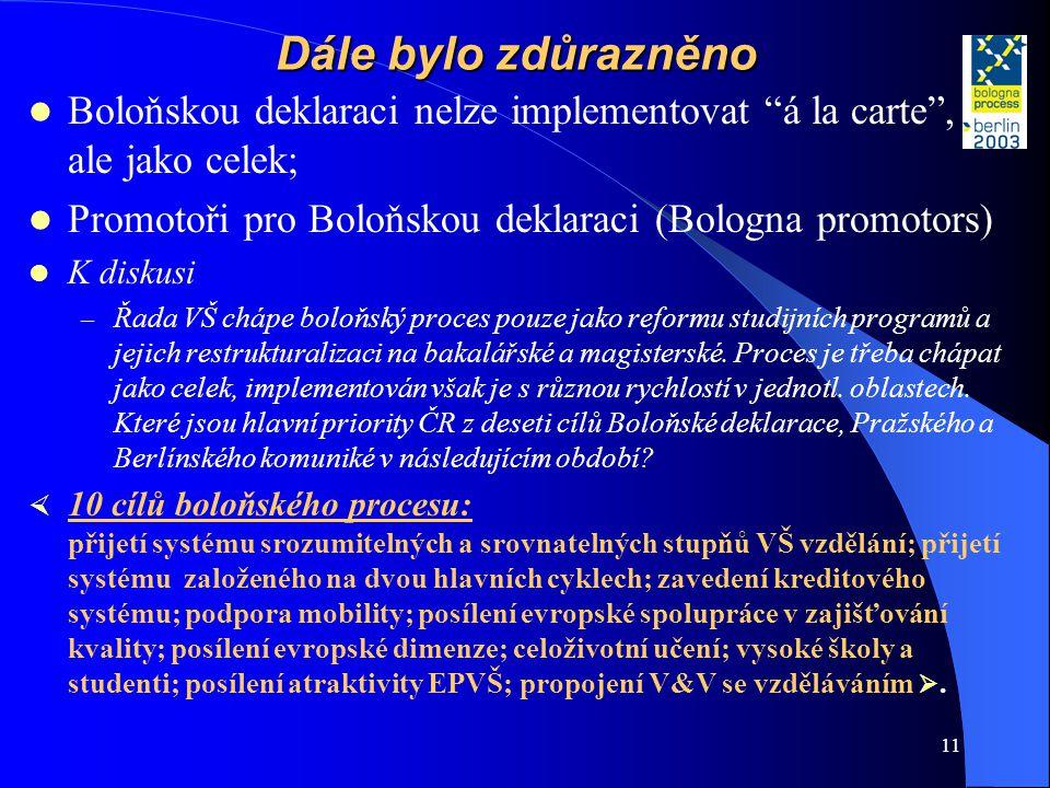 """11 Dále bylo zdůrazněno  Boloňskou deklaraci nelze implementovat """"á la carte"""", ale jako celek;  Promotoři pro Boloňskou deklaraci (Bologna promotors"""