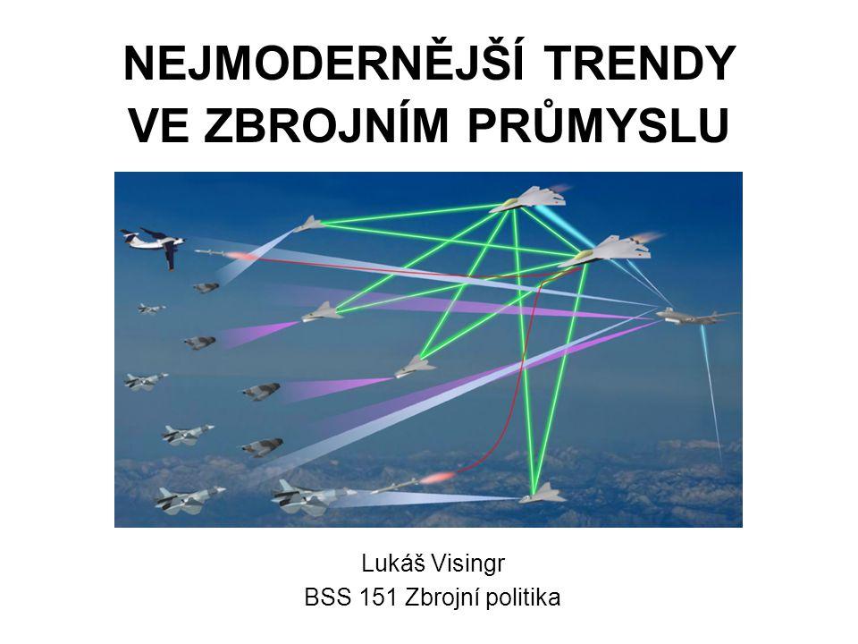 NEJMODERNĚJŠÍ TRENDY VE ZBROJNÍM PRŮMYSLU Lukáš Visingr BSS 151 Zbrojní politika