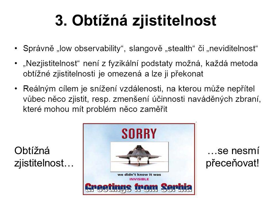 """3. Obtížná zjistitelnost •Správně """"low observability"""", slangově """"stealth"""" či """"neviditelnost"""" •""""Nezjistitelnost"""" není z fyzikální podstaty možná, každá"""