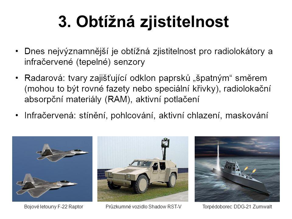 3. Obtížná zjistitelnost •Dnes nejvýznamnější je obtížná zjistitelnost pro radiolokátory a infračervené (tepelné) senzory •Radarová: tvary zajišťující