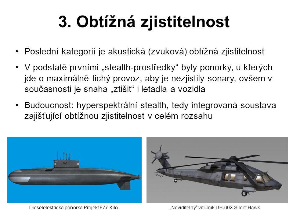 """3. Obtížná zjistitelnost •Poslední kategorií je akustická (zvuková) obtížná zjistitelnost •V podstatě prvními """"stealth-prostředky"""" byly ponorky, u kte"""