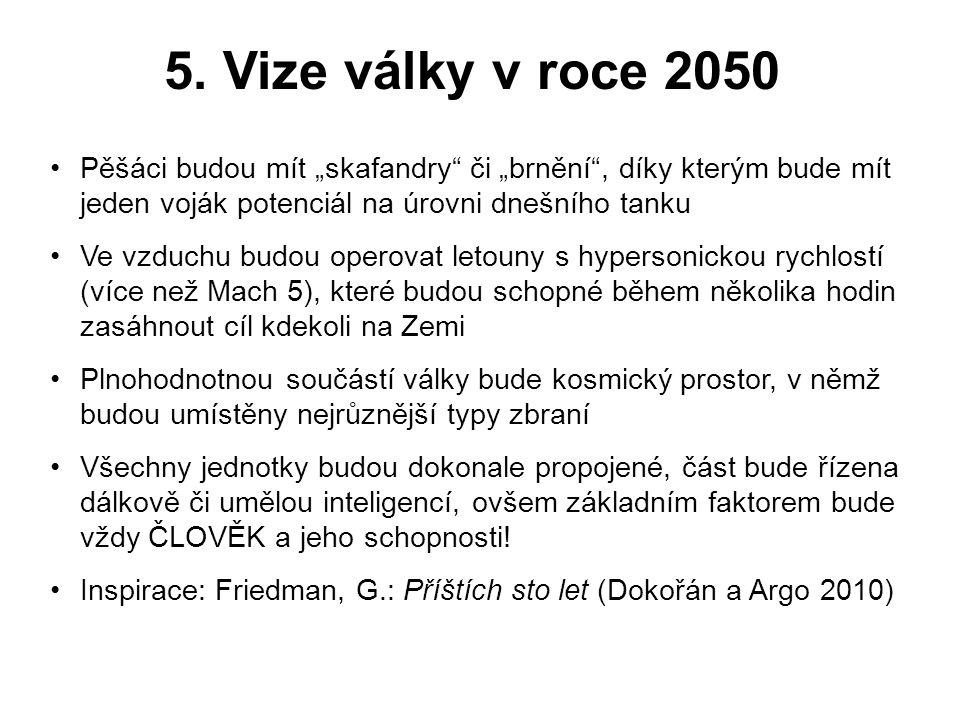 """5. Vize války v roce 2050 •Pěšáci budou mít """"skafandry"""" či """"brnění"""", díky kterým bude mít jeden voják potenciál na úrovni dnešního tanku •Ve vzduchu b"""