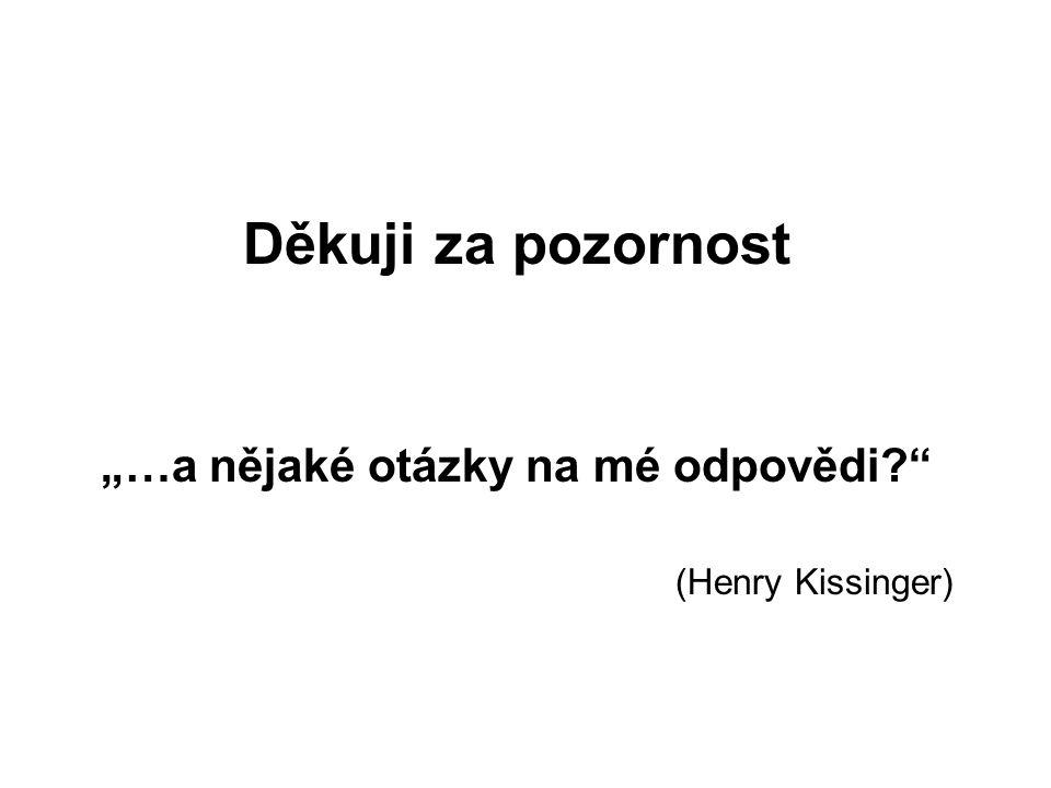 """Děkuji za pozornost """"…a nějaké otázky na mé odpovědi? (Henry Kissinger)"""