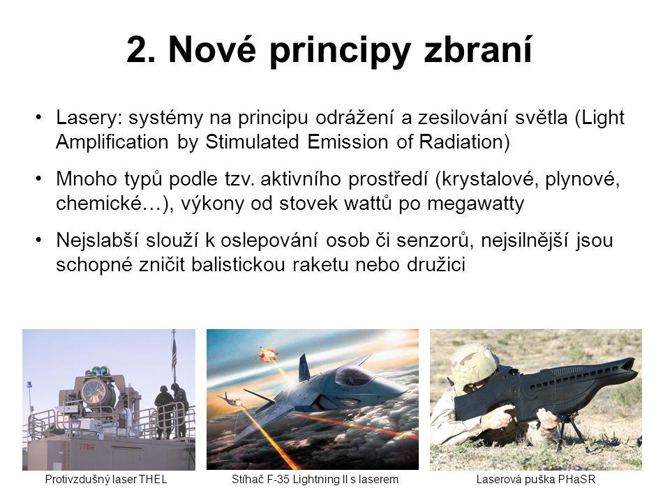 2. Nové principy zbraní •Lasery: systémy na principu odrážení a zesilování světla (Light Amplification by Stimulated Emission of Radiation) •Mnoho typ