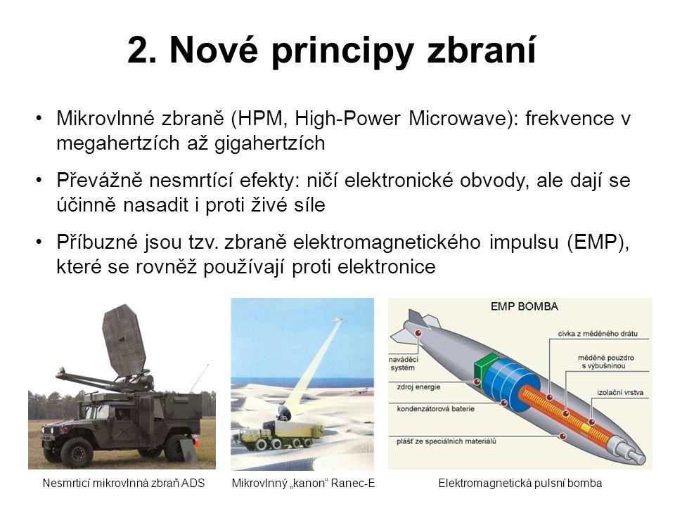 2. Nové principy zbraní •Mikrovlnné zbraně (HPM, High-Power Microwave): frekvence v megahertzích až gigahertzích •Převážně nesmrtící efekty: ničí elek
