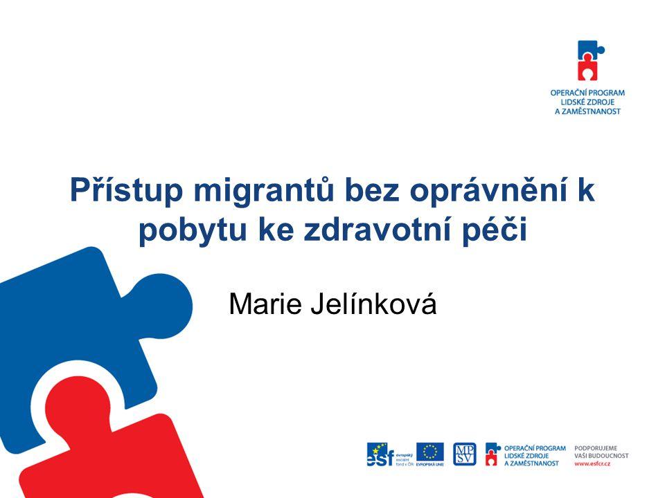 Přístup migrantů bez oprávnění k pobytu ke zdravotní péči Marie Jelínková