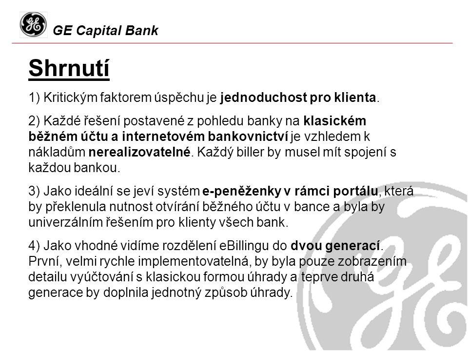GE Capital Bank Shrnutí 1) Kritickým faktorem úspěchu je jednoduchost pro klienta. 2) Každé řešení postavené z pohledu banky na klasickém běžném účtu