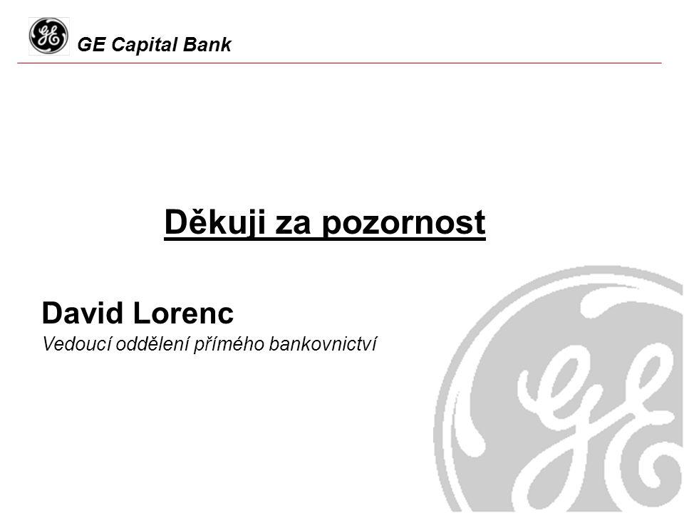 GE Capital Bank Děkuji za pozornost David Lorenc Vedoucí oddělení přímého bankovnictví