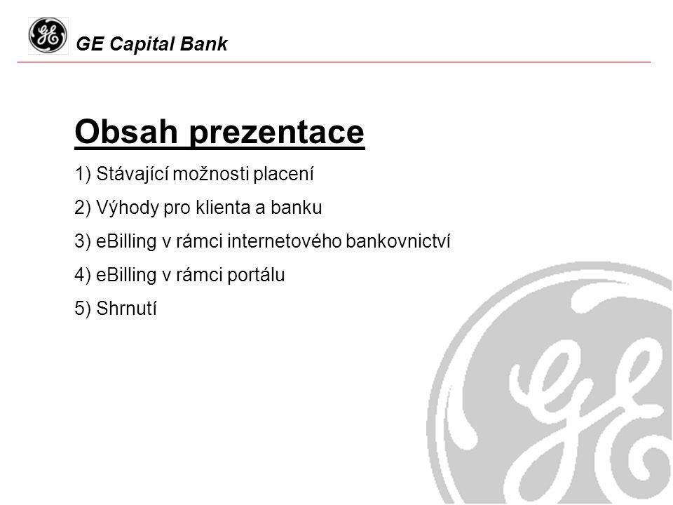 GE Capital Bank Obsah prezentace 1) Stávající možnosti placení 2) Výhody pro klienta a banku 3) eBilling v rámci internetového bankovnictví 4) eBilling v rámci portálu 5) Shrnutí