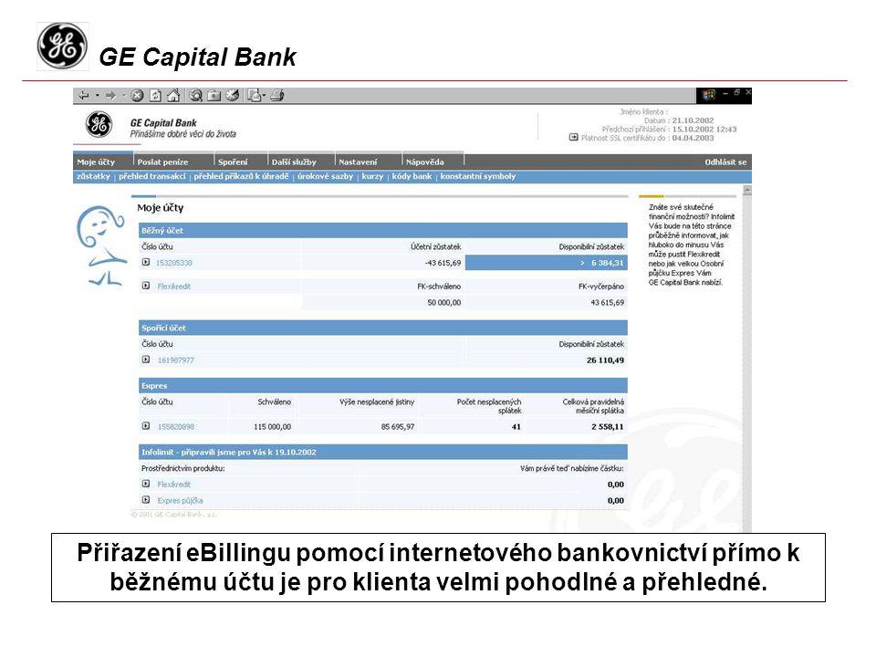 GE Capital Bank Přiřazení eBillingu pomocí internetového bankovnictví přímo k běžnému účtu je pro klienta velmi pohodlné a přehledné.