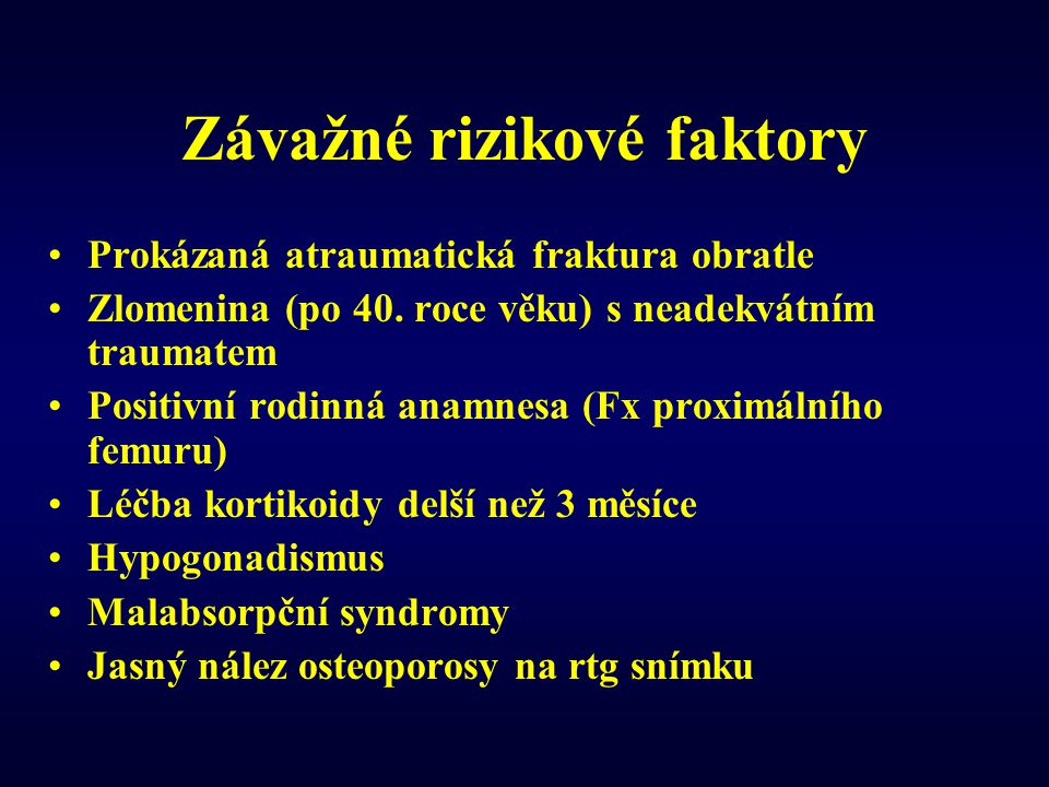 Závažné rizikové faktory •Prokázaná atraumatická fraktura obratle •Zlomenina (po 40. roce věku) s neadekvátním traumatem •Positivní rodinná anamnesa (