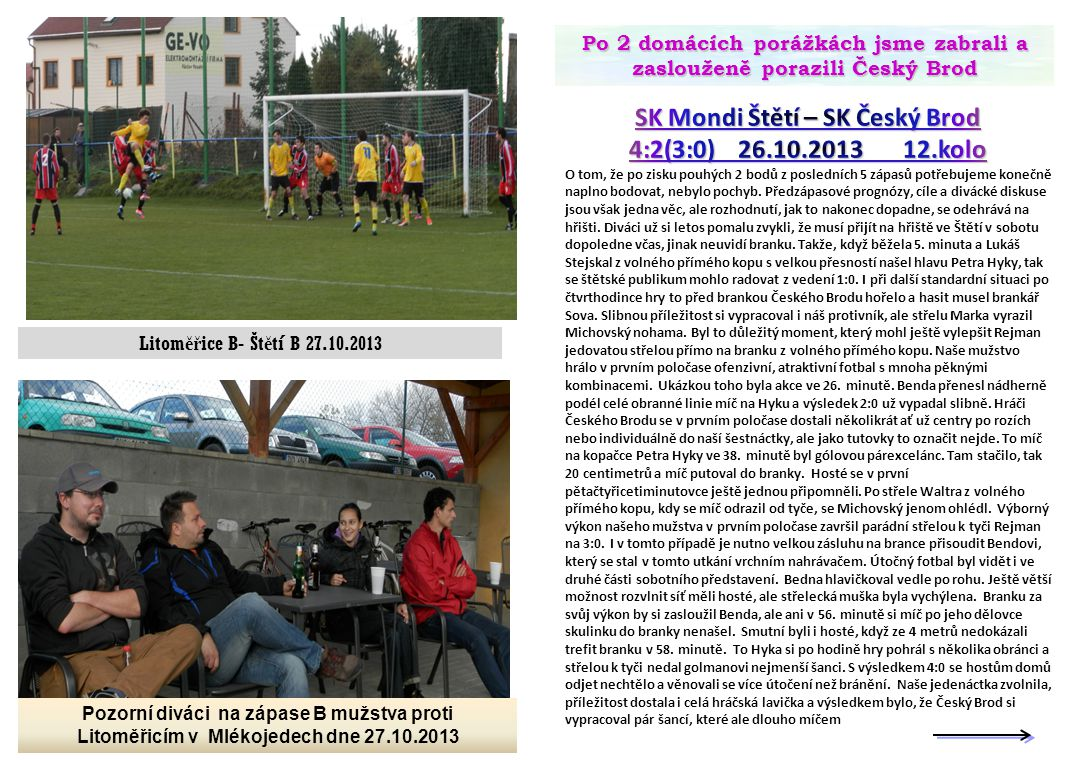 Po 2 domácích porážkách jsme zabrali a zaslouženě porazili Český Brod Pozorní diváci na zápase B mužstva proti Litoměřicím v Mlékojedech dne 27.10.201