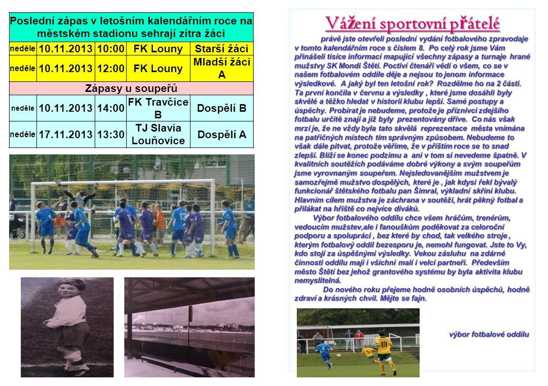 Poslední zápas v letošním kalendářním roce na městském stadionu sehrají zítra žáci neděle 10.11.201310:00FK LounyStarší žáci neděle 10.11.201312:00FK