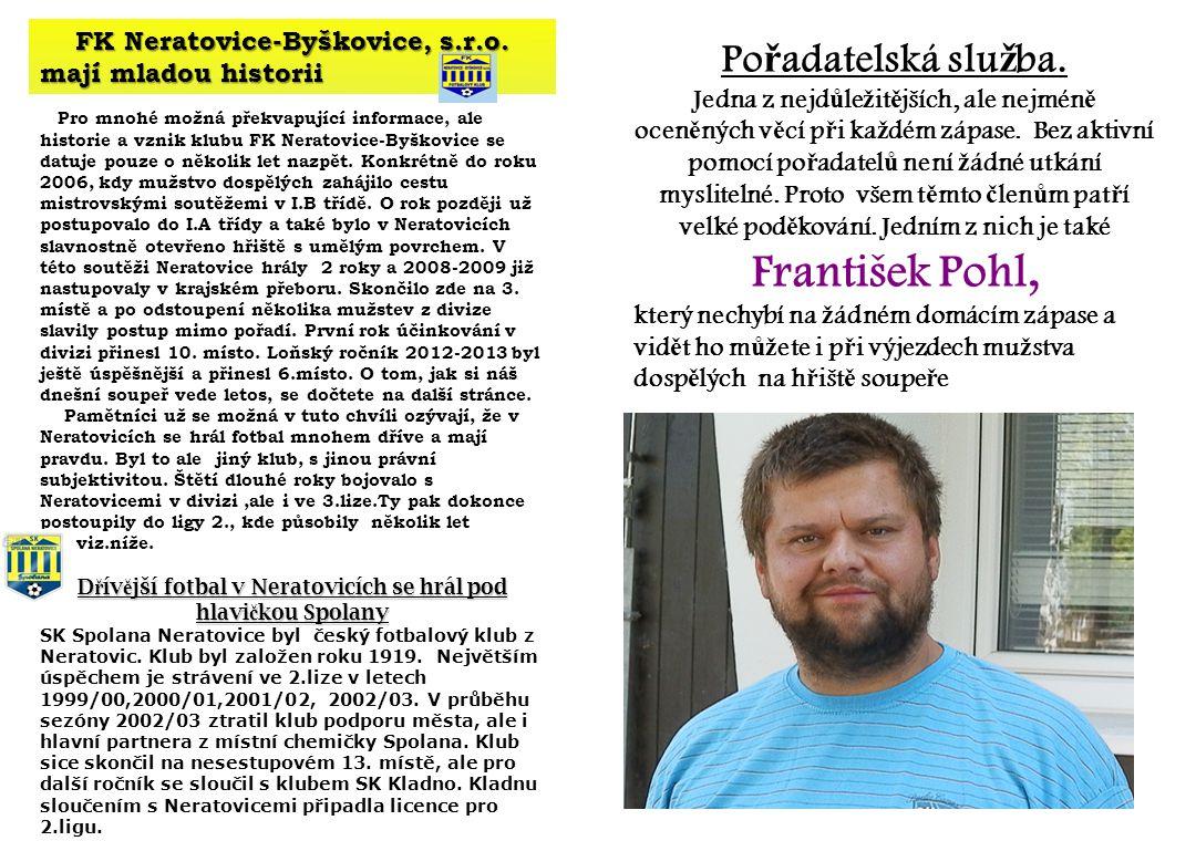 FK Neratovice-Byškovice, s.r.o. mají mladou historii Pro mnohé možná překvapující informace, ale historie a vznik klubu FK Neratovice-Byškovice se dat