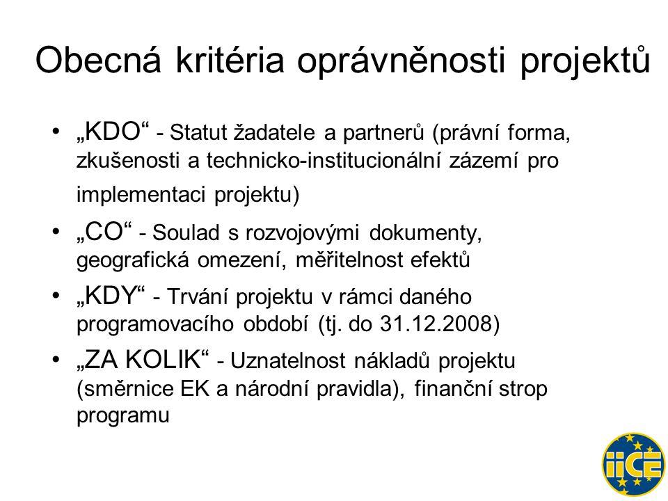 """Obecná kritéria oprávněnosti projektů •""""KDO - Statut žadatele a partnerů (právní forma, zkušenosti a technicko-institucionální zázemí pro implementaci projektu) •""""CO - Soulad s rozvojovými dokumenty, geografická omezení, měřitelnost efektů •""""KDY - Trvání projektu v rámci daného programovacího období (tj."""