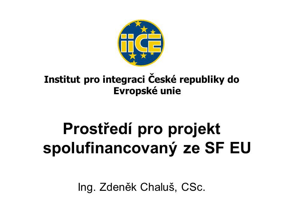 Institut pro integraci České republiky do Evropské unie Prostředí pro projekt spolufinancovaný ze SF EU Ing.