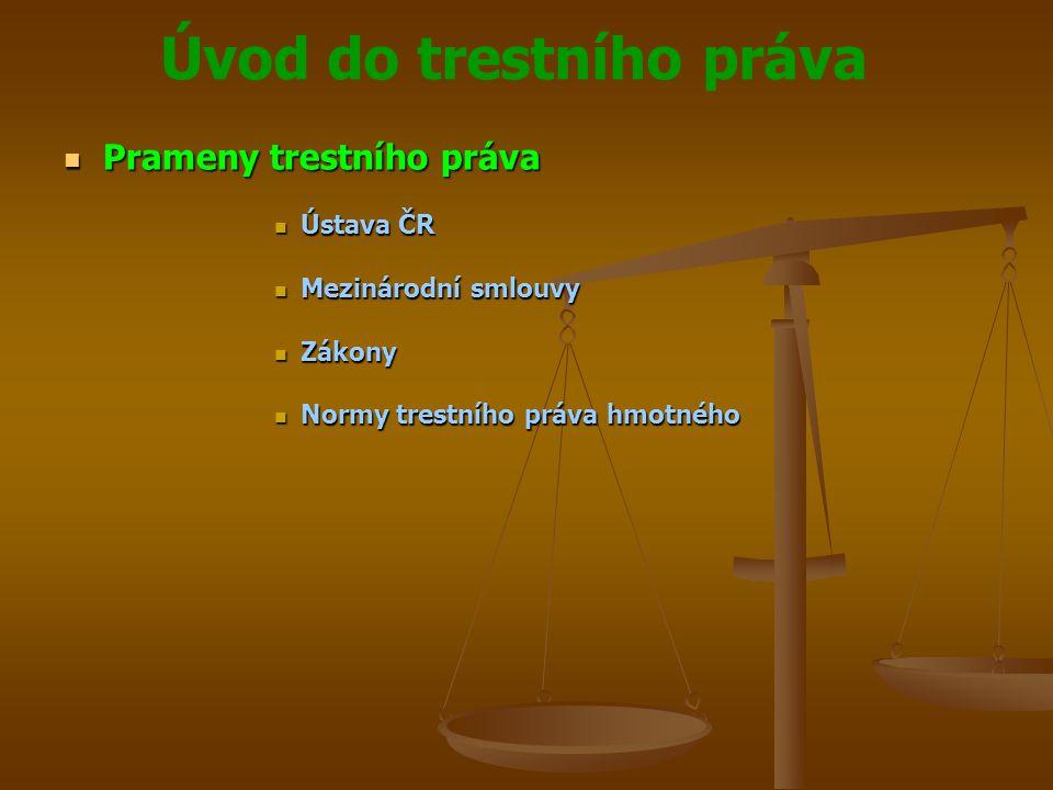 Úvod do trestního práva  Prameny trestního práva  Ústava ČR  Mezinárodní smlouvy  Zákony  Normy trestního práva hmotného