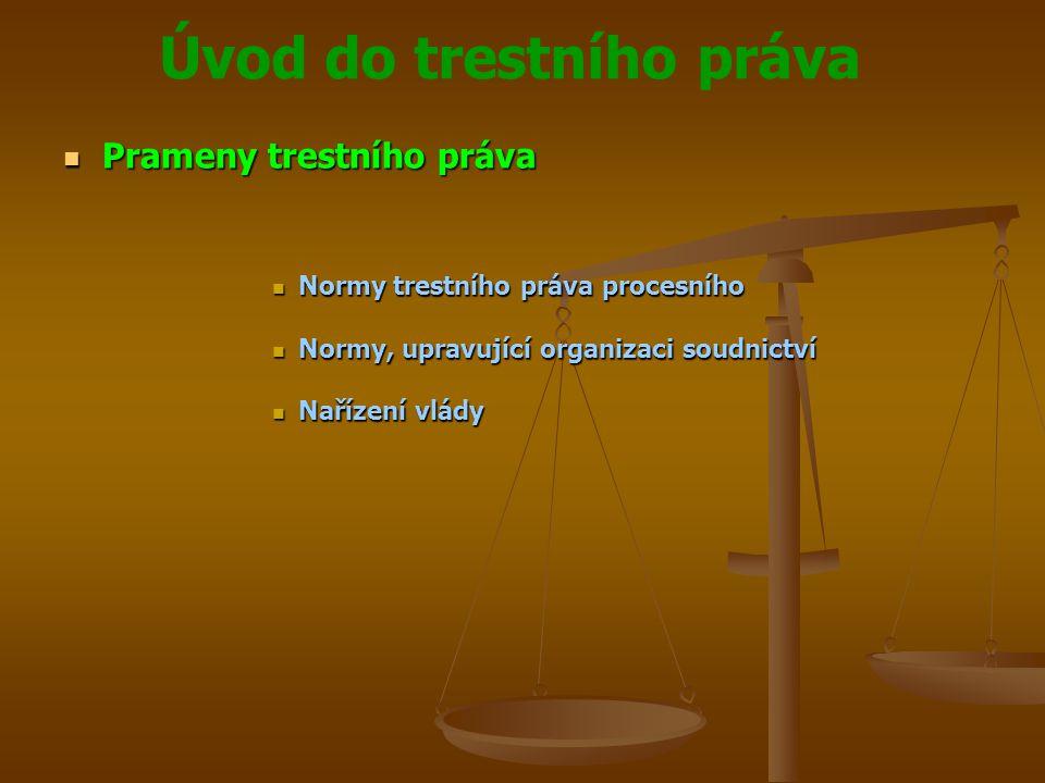 Úvod do trestního práva  Prameny trestního práva  Normy trestního práva procesního  Normy, upravující organizaci soudnictví  Nařízení vlády
