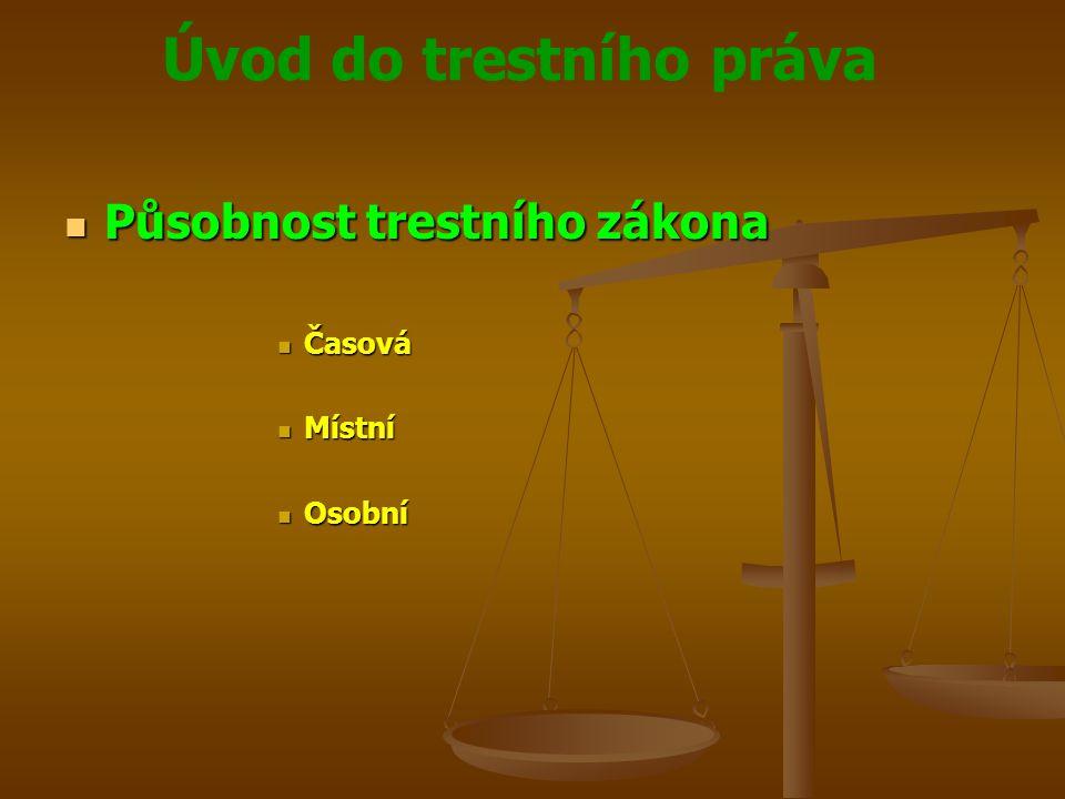 Úvod do trestního práva  Působnost trestního zákona  Časová  Místní  Osobní