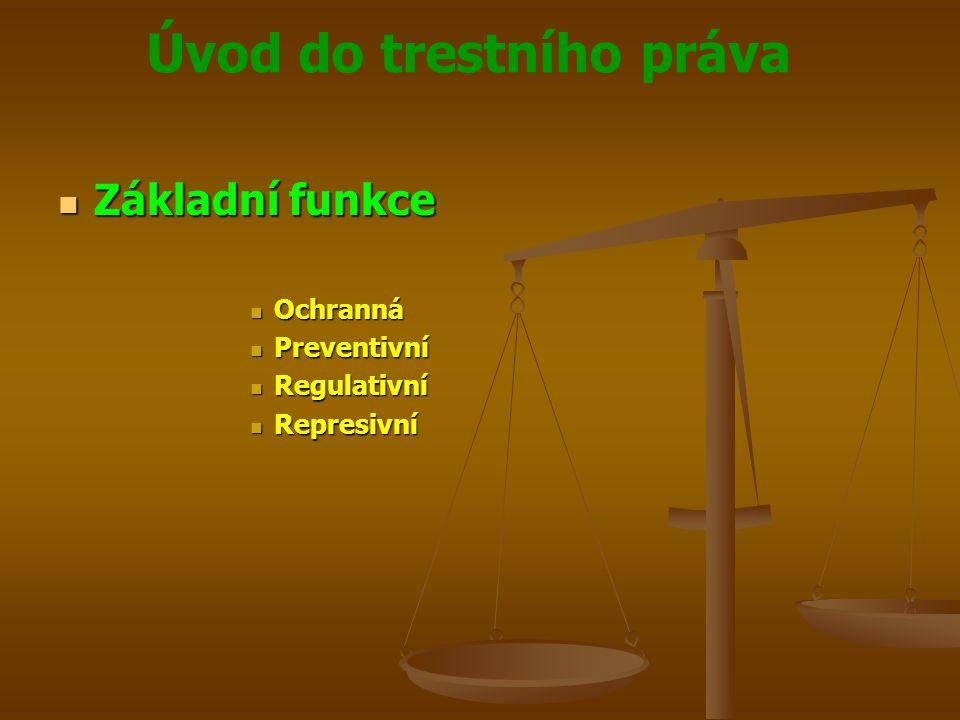 Úvod do trestního práva  Základní funkce  Ochranná  Poskytuje ochranu společnosti a jednotlivci  Ochraňuje vztahy, upravenými jiným právním odvětvím