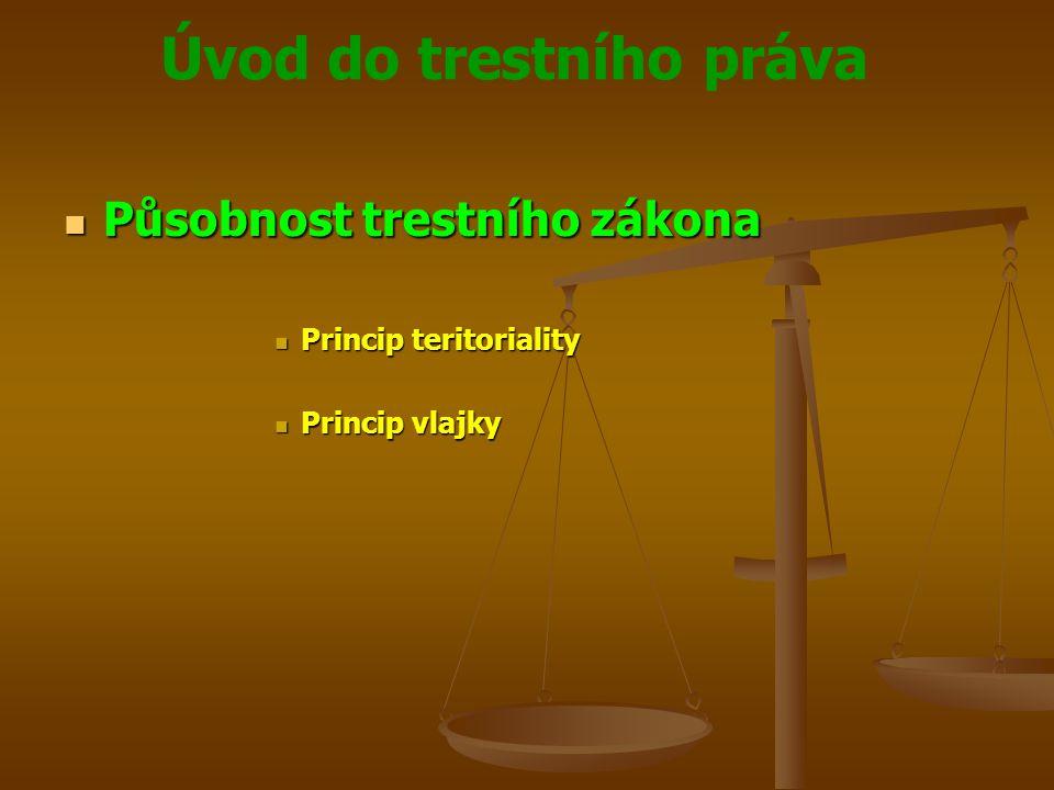 Úvod do trestního práva  Působnost trestního zákona  Princip teritoriality  Princip vlajky