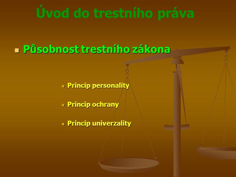 Úvod do trestního práva  Působnost trestního zákona  Princip personality  Princip ochrany  Princip univerzality