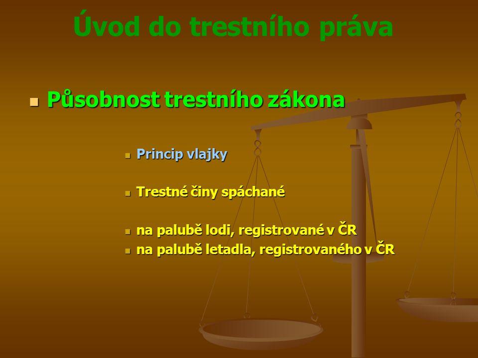 Úvod do trestního práva  Působnost trestního zákona  Princip vlajky  Trestné činy spáchané  na palubě lodi, registrované v ČR  na palubě letadla,