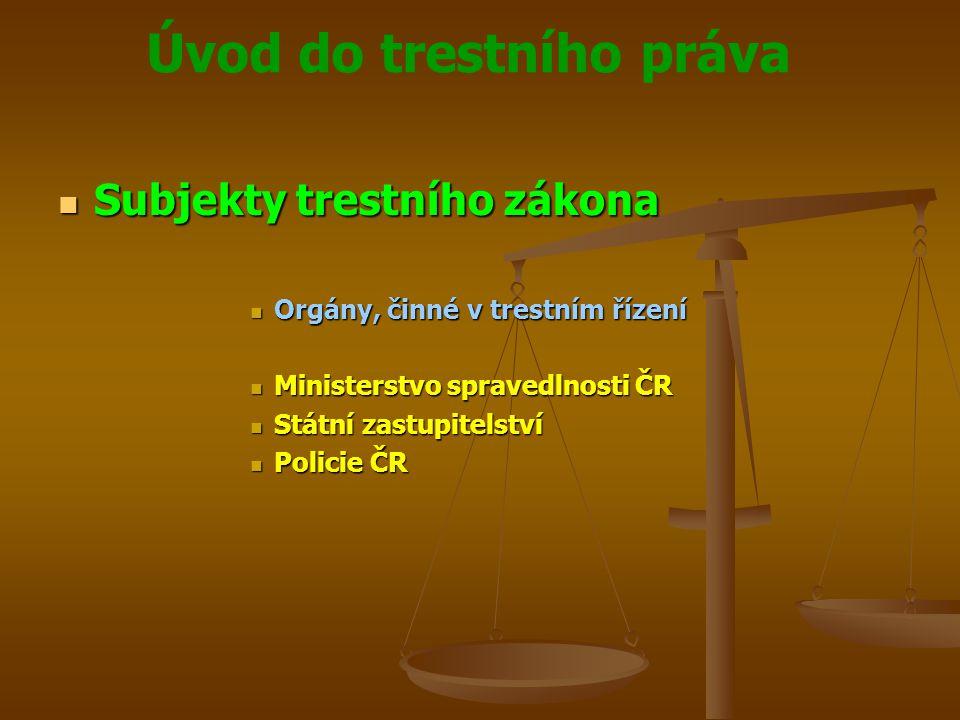 Úvod do trestního práva  Subjekty trestního zákona  Orgány, činné v trestním řízení  Ministerstvo spravedlnosti ČR  Státní zastupitelství  Polici