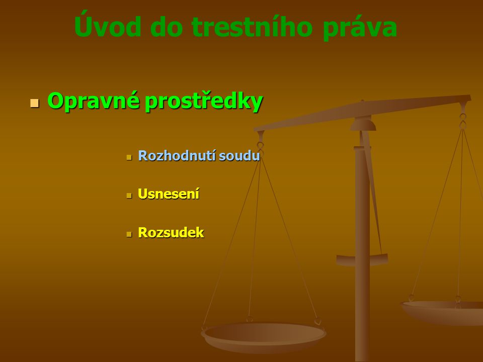 Úvod do trestního práva  Opravné prostředky  Rozhodnutí soudu  Usnesení  Rozsudek