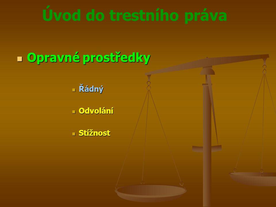 Úvod do trestního práva  Opravné prostředky  Řádný  Odvolání  Stížnost