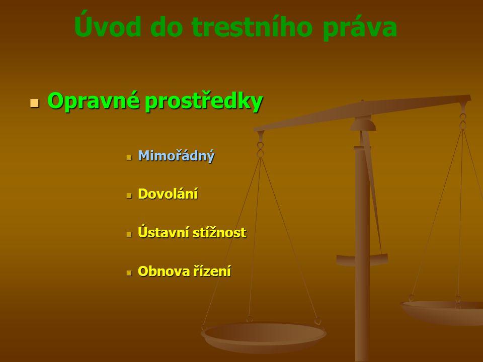 Úvod do trestního práva  Opravné prostředky  Mimořádný  Dovolání  Ústavní stížnost  Obnova řízení