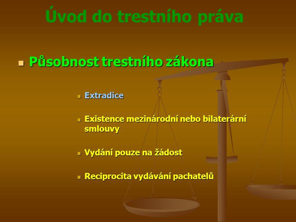 Úvod do trestního práva  Působnost trestního zákona  Extradice  Existence mezinárodní nebo bilaterární smlouvy  Vydání pouze na žádost  Reciproci