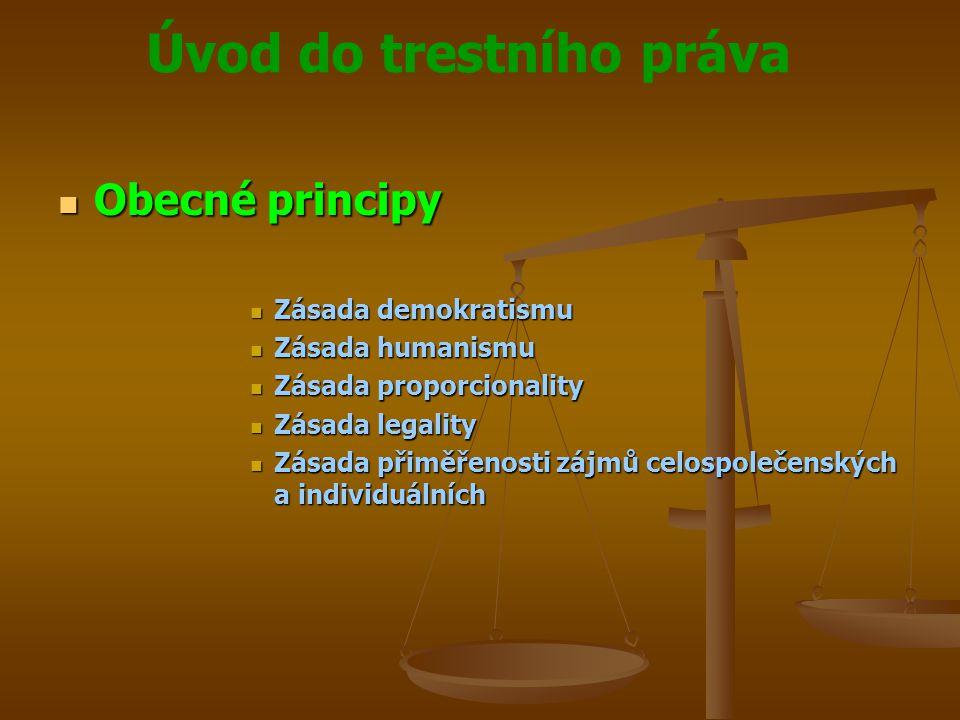 Úvod do trestního práva  Obecné principy  Zásada demokratismu  Zásada humanismu  Zásada proporcionality  Zásada legality  Zásada přiměřenosti zá