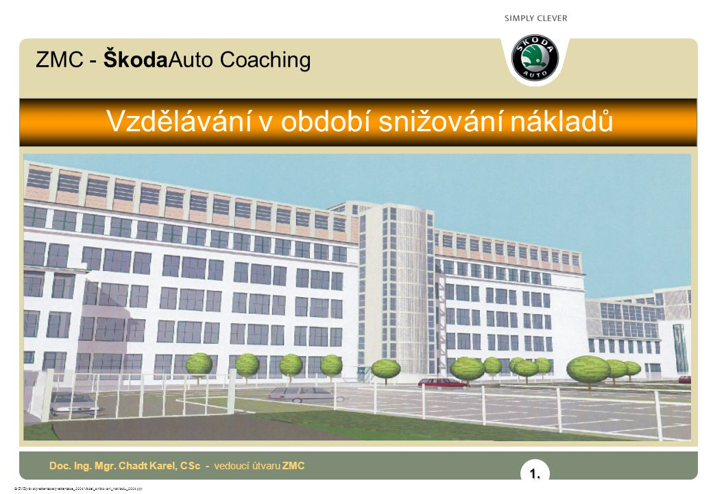 ZMC - ŠkodaAuto Coaching G:\ZV\Zpráva\prezentace\prezentace_2004\Vzdel_snizovani_nakladu_2004.ppt Vzdělávání v období snižování nákladů Doc. Ing. Mgr.