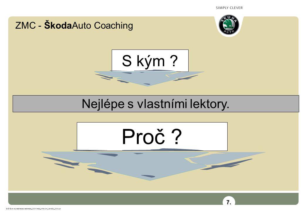 ZMC - ŠkodaAuto Coaching G:\ZV\Zpráva\prezentace\prezentace_2004\Vzdel_snizovani_nakladu_2004.ppt Nejlépe s vlastními lektory. S kým ? Proč ? 7.