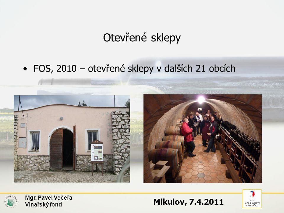 Otevřené sklepy •FOS, 2010 – otevřené sklepy v dalších 21 obcích Mgr. Pavel Večeřa Vinařský fond Mikulov, 7.4.2011
