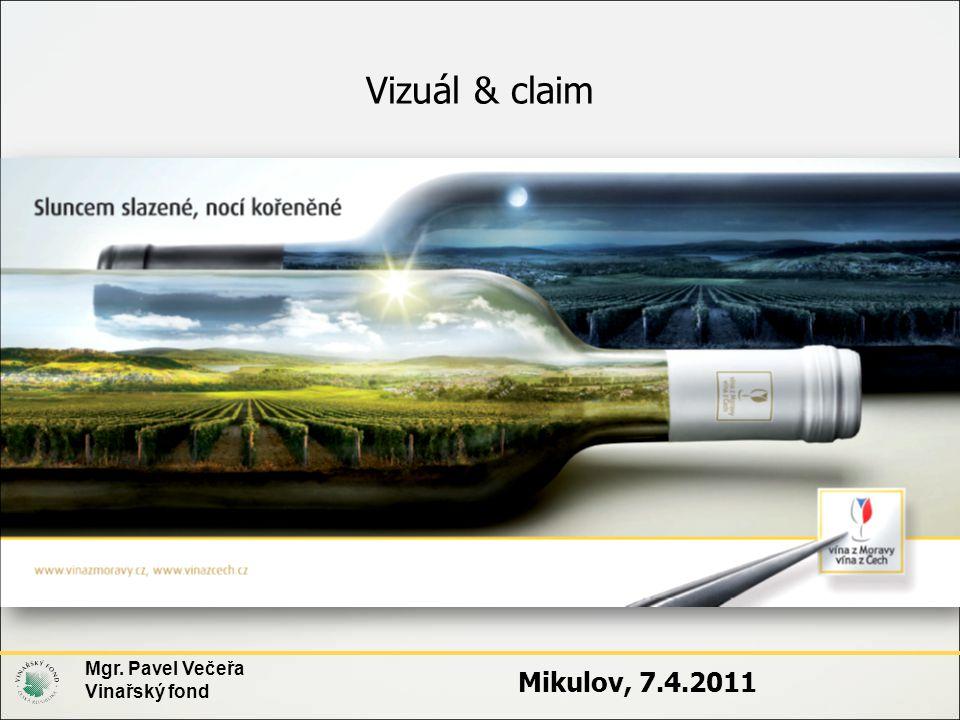 Vizuál & claim Mgr. Pavel Večeřa Vinařský fond Mikulov, 7.4.2011