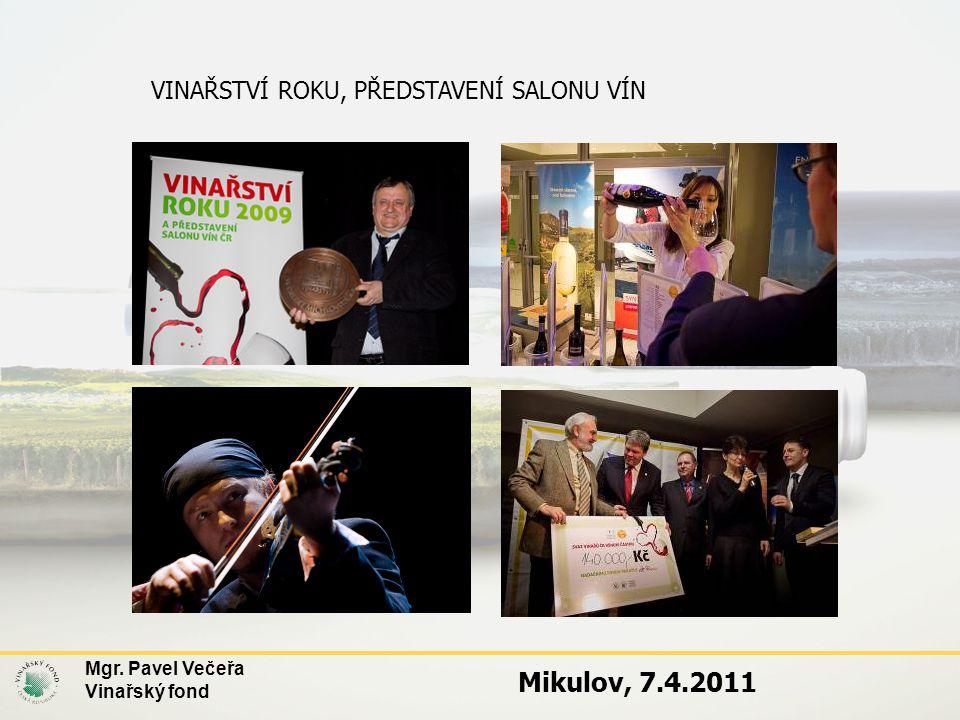 VINAŘSTVÍ ROKU, PŘEDSTAVENÍ SALONU VÍN Mgr. Pavel Večeřa Vinařský fond Mikulov, 7.4.2011