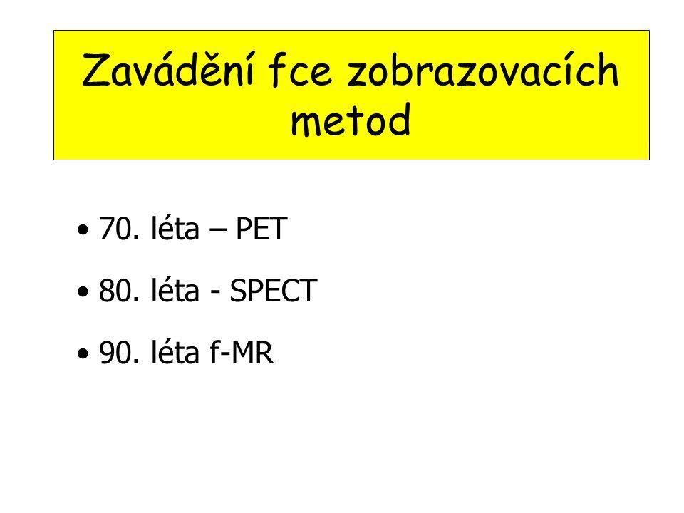 Zavádění fce zobrazovacích metod • 70. léta – PET • 80. léta - SPECT • 90. léta f-MR