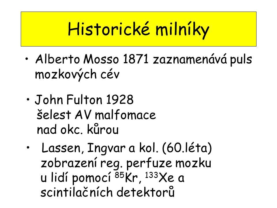 Historické milníky •Alberto Mosso 1871 zaznamenává puls mozkových cév • John Fulton 1928 šelest AV malfomace nad okc. kůrou • Lassen, Ingvar a kol. (6