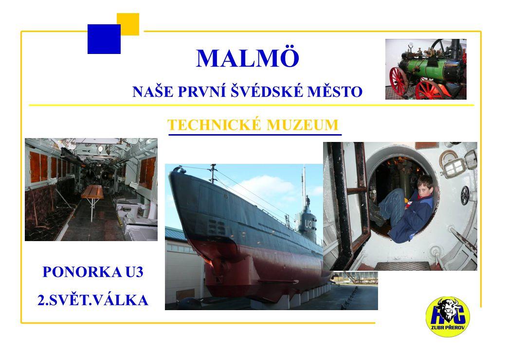 MALMÖ NAŠE PRVNÍ ŠVÉDSKÉ MĚSTO TECHNICKÉ MUZEUM PONORKA U3 2.SVĚT.VÁLKA