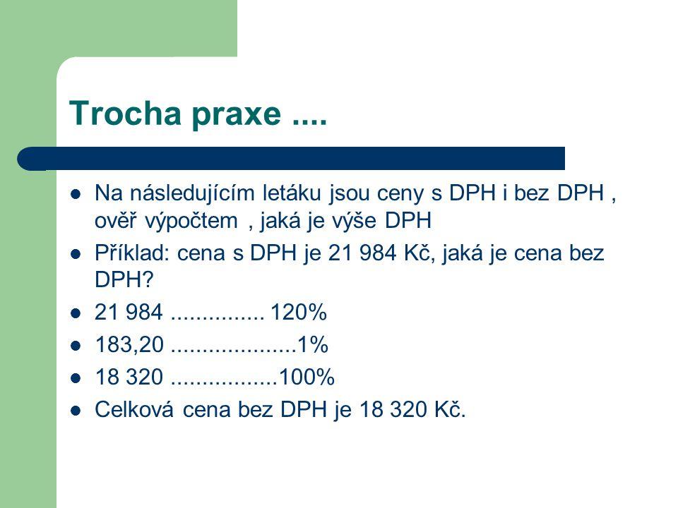Trocha praxe....  Na následujícím letáku jsou ceny s DPH i bez DPH, ověř výpočtem, jaká je výše DPH  Příklad: cena s DPH je 21 984 Kč, jaká je cena
