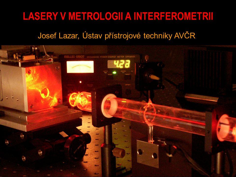 LASERY V METROLOGII A INTERFEROMETRII Josef Lazar, Ústav přístrojové techniky AVČR