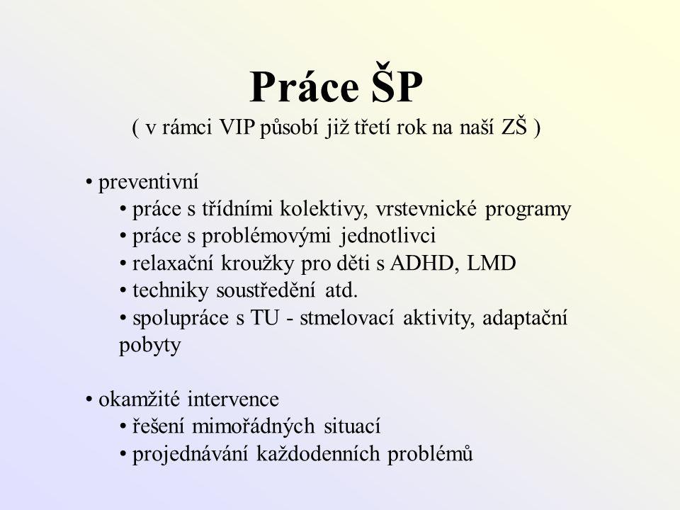 Práce ŠP ( v rámci VIP působí již třetí rok na naší ZŠ ) • preventivní • práce s třídními kolektivy, vrstevnické programy • práce s problémovými jedno
