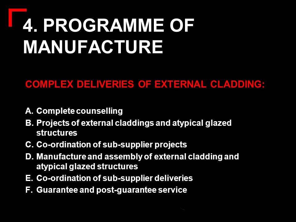 4. PROGRAMME OF MANUFACTURE COMPLEX DELIVERIES OF EXTERNAL CLADDING: A.Complete counselling B.Projects of external claddings and atypical glazed struc